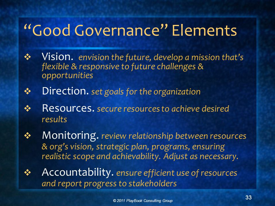 © 2011 PlayBook Consulting Group 33 Good Governance Elements  Vision.