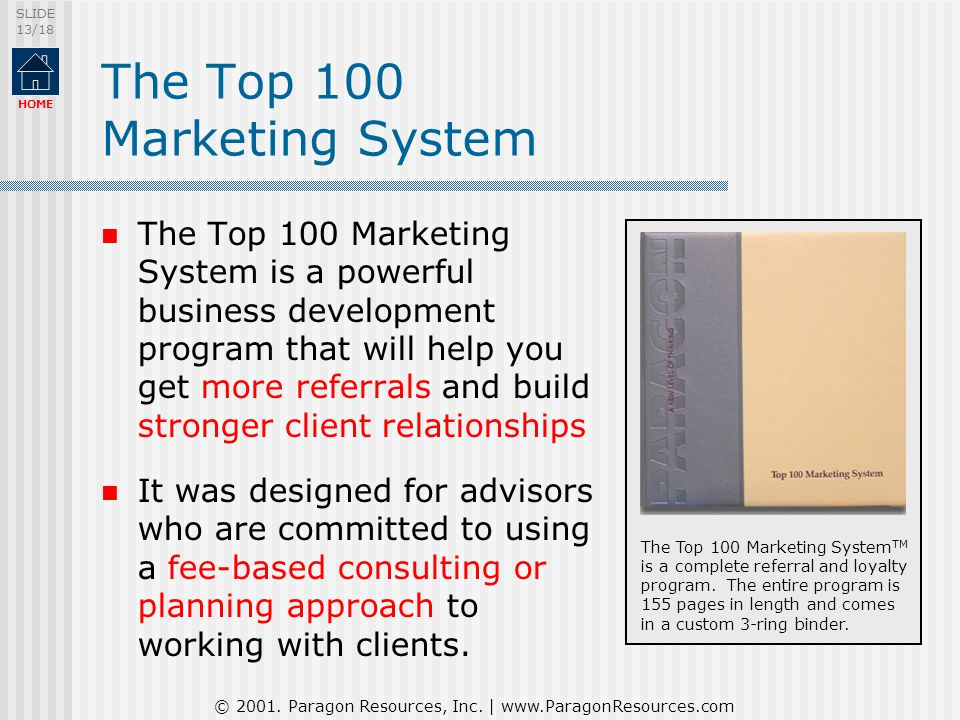 © 2001. Paragon Resources, Inc. | www.ParagonResources.com SLIDE 13/18 HOME The Top 100 Marketing System The Top 100 Marketing System is a powerful bu