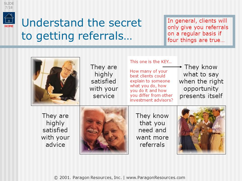 © 2001. Paragon Resources, Inc. | www.ParagonResources.com SLIDE 7/18 HOME Understand the secret to getting referrals… In general, clients will only g