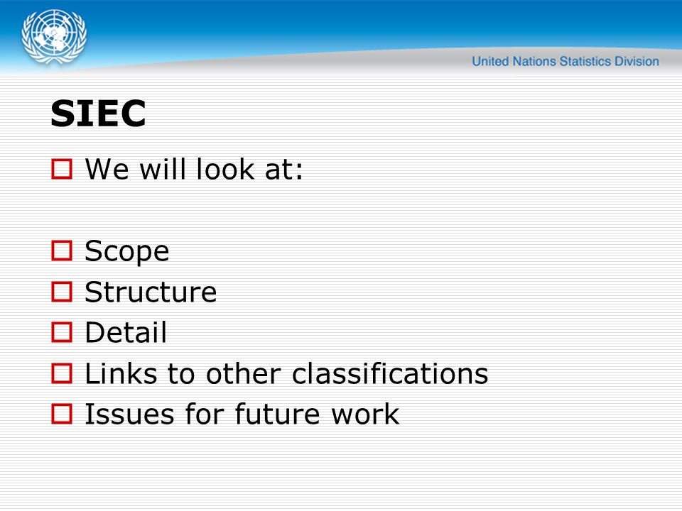 SIEC  We will look at:  Scope  Structure  Detail  Links to other classifications  Issues for future work