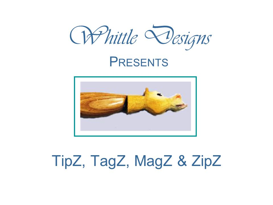 TipZ, TagZ, MagZ & ZipZ 11 Before Starting… Decide on a design or pattern Develop a template from the design Gather all tools and supplies Allow sufficient time Select an adequate work area