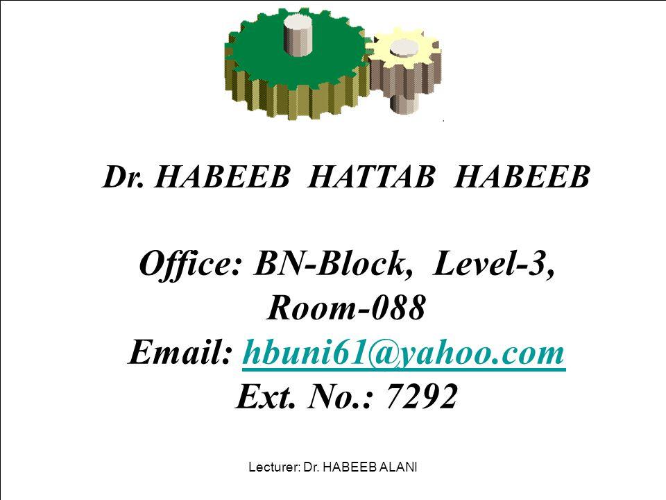 Dr. HABEEB HATTAB HABEEB Office: BN-Block, Level-3, Room-088 Email: hbuni61@yahoo.com hbuni61@yahoo.com Ext. No.: 7292 Lecturer: Dr. HABEEB ALANI