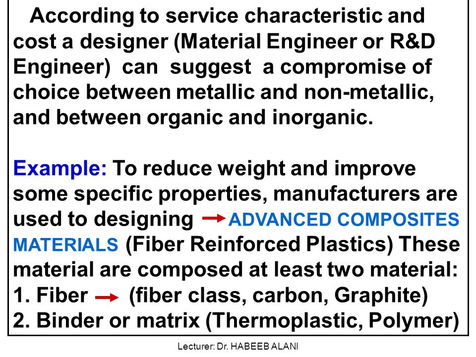 According to service characteristic and cost a designer (Material Engineer or R&D Engineer) can suggest a compromise of choice between metallic and non-metallic, and between organic and inorganic.
