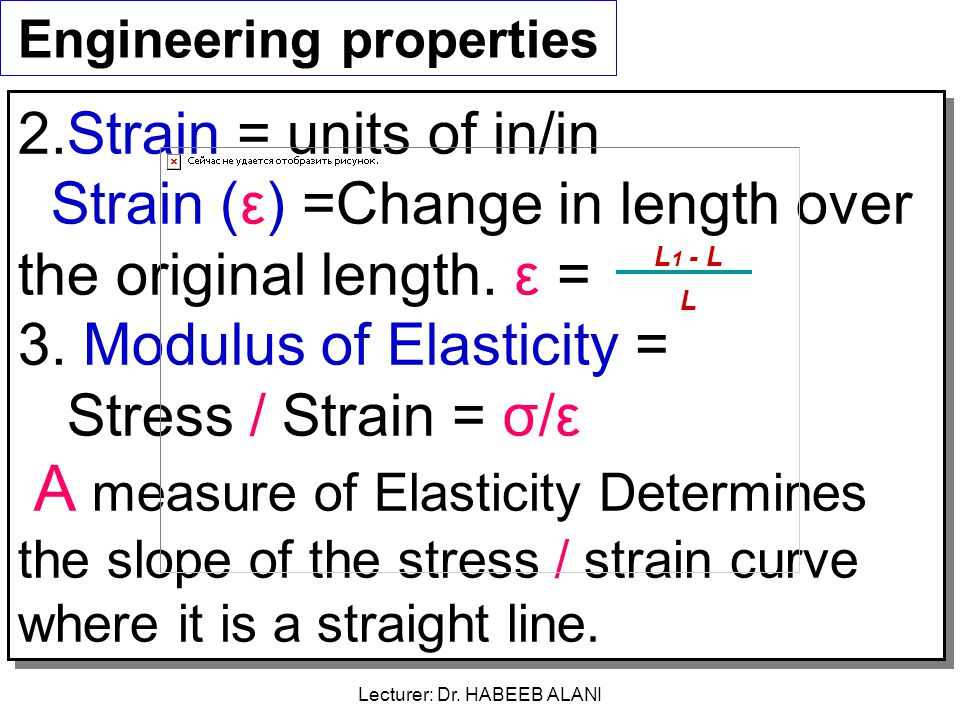 Engineering properties 2.Strain = units of in/in Strain (ε) =Change in length over the original length.