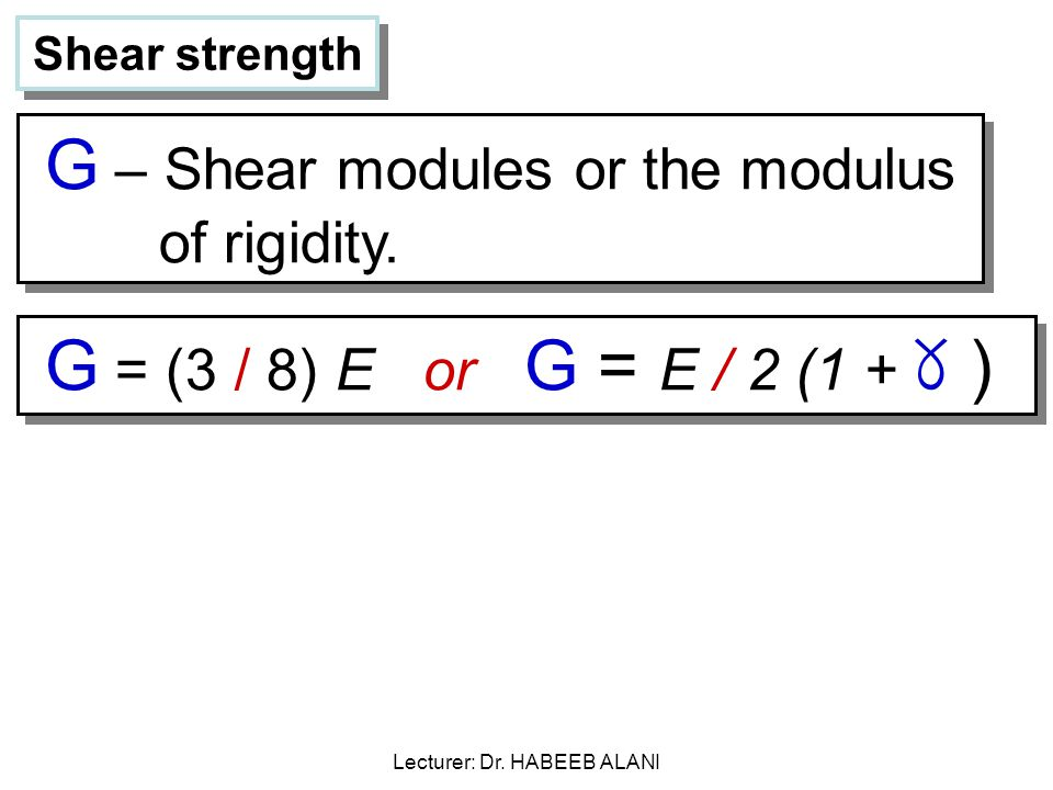 Shear strength G – Shear modules or the modulus of rigidity.