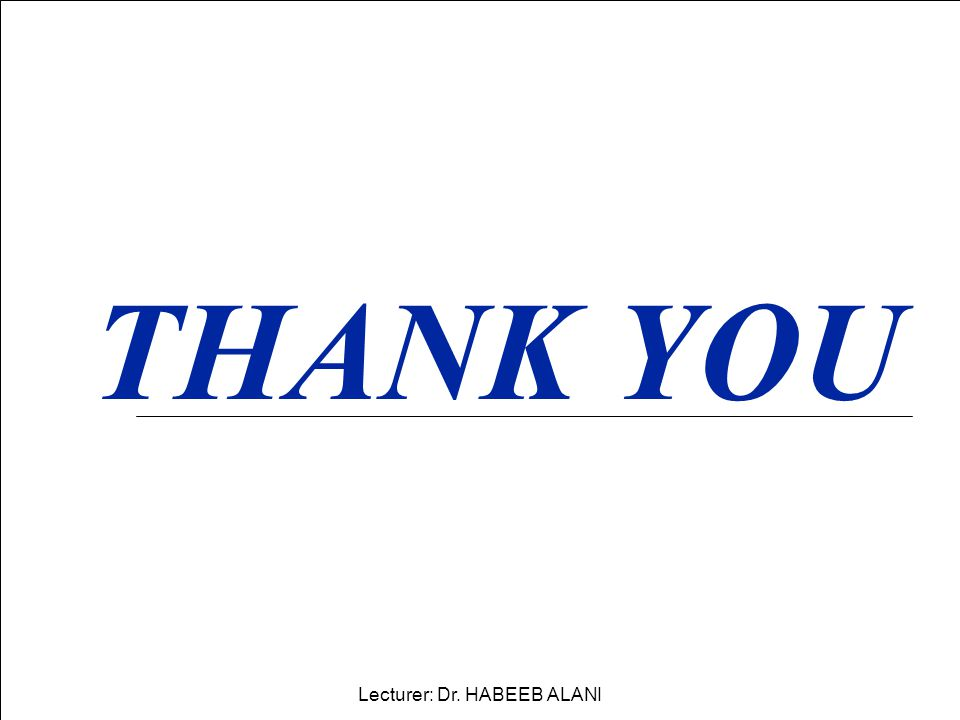 THANK YOU Lecturer: Dr. HABEEB ALANI