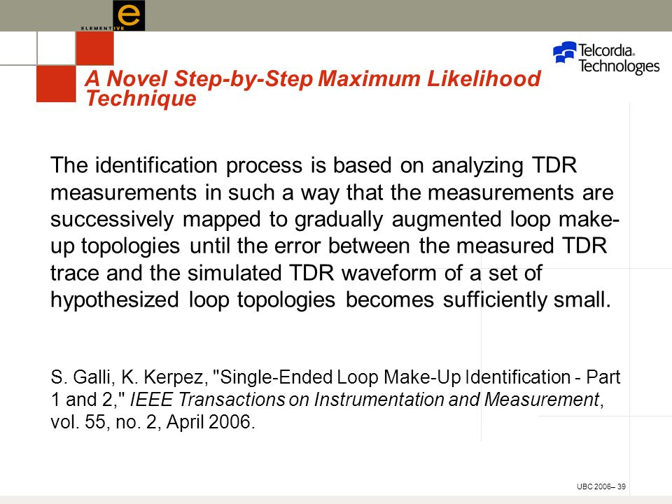 UBC 2006– 39 The identification process is based on analyzing TDR measurements in such a way that the measurements are successively mapped to gradually augmented loop make- up topologies until the error between the measured TDR trace and the simulated TDR waveform of a set of hypothesized loop topologies becomes sufficiently small.