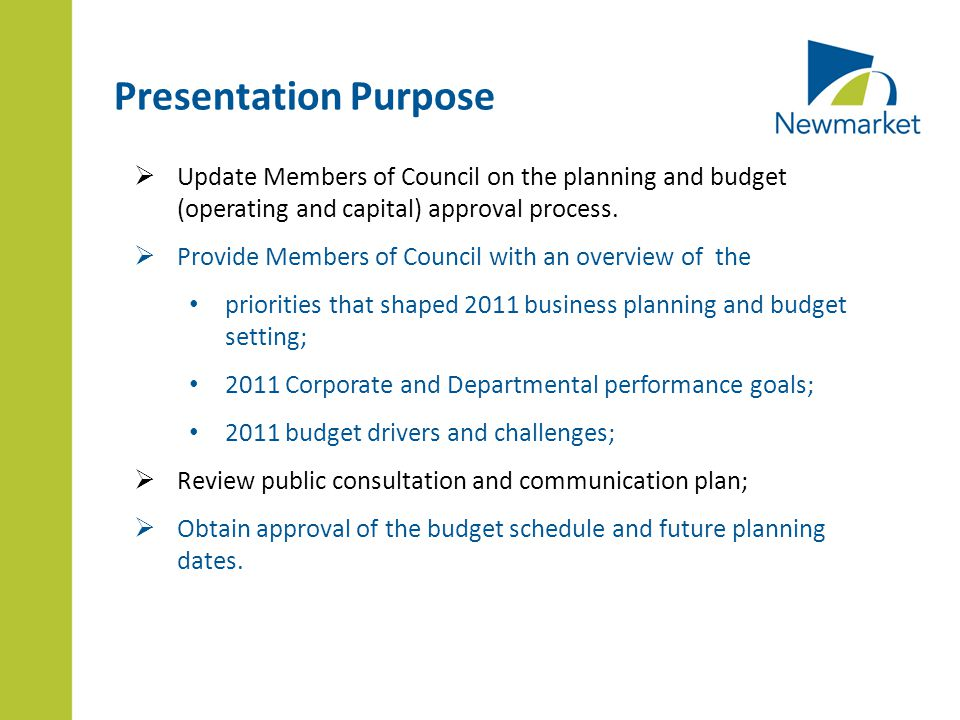 Presentation Purpose  Update Members of Council on the planning and budget (operating and capital) approval process.