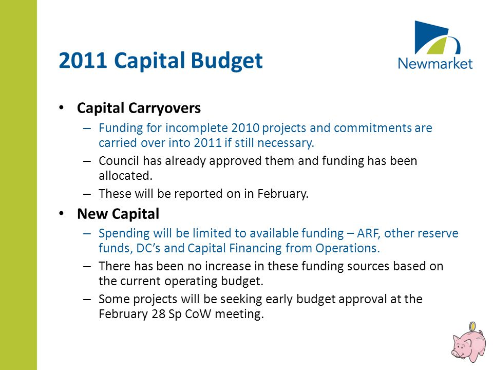 2011 Capital Budget Capital Carryovers – Funding for incomplete 2010 projects and commitments are carried over into 2011 if still necessary.