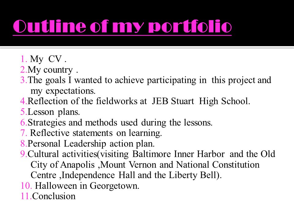 1. My CV. 2.My country. 3.The goals I wanted to achieve participating in this project and my expectations. 4.Reflection of the fieldworks at JEB Stuar