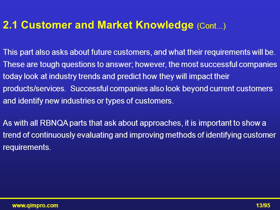 www.qimpro.com13/95 This part also asks about future customers, and what their requirements will be. These are tough questions to answer; however, the