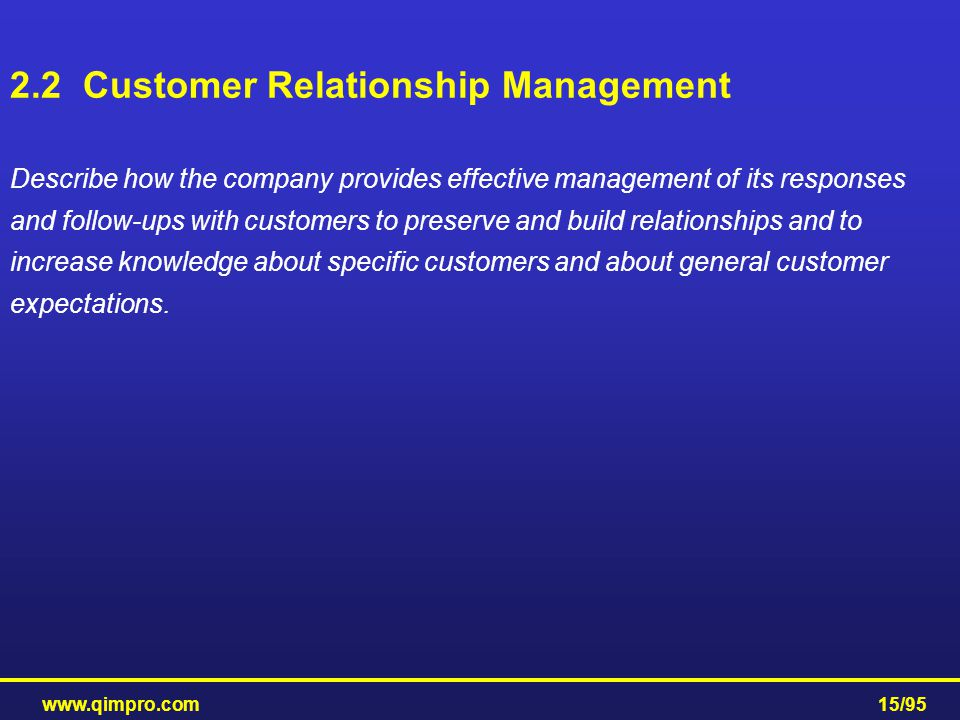 www.qimpro.com15/95 Describe how the company provides effective management of its responses and follow-ups with customers to preserve and build relati