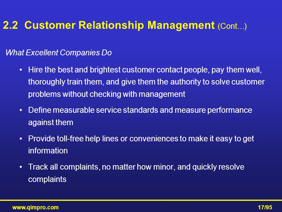 www.qimpro.com17/95 What Excellent Companies Do Hire the best and brightest customer contact people, pay them well, thoroughly train them, and give th