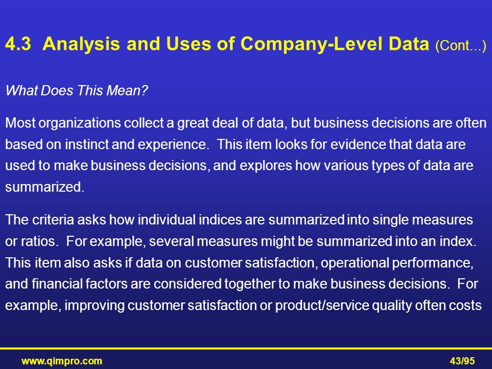 www.qimpro.com43/95 What Does This Mean? Most organizations collect a great deal of data, but business decisions are often based on instinct and exper
