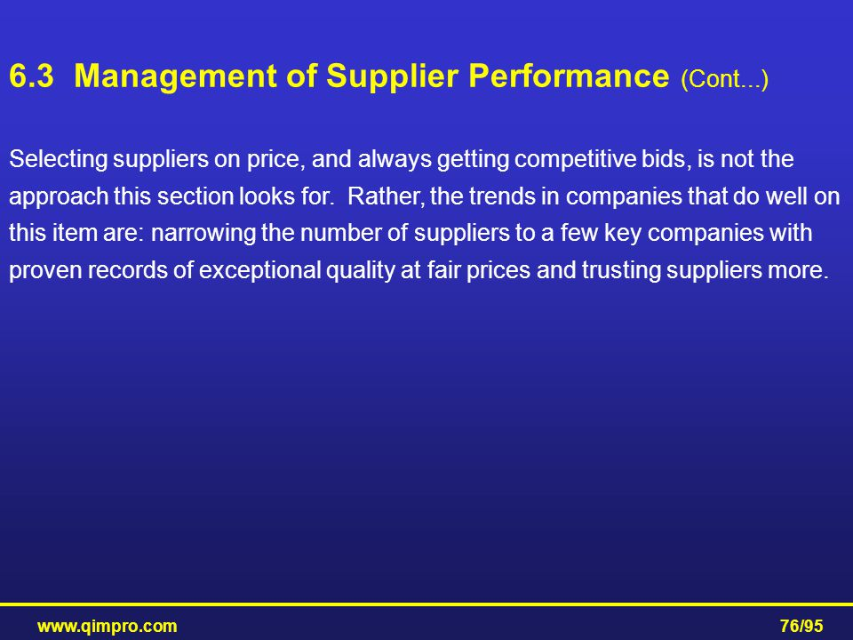 www.qimpro.com76/95 Selecting suppliers on price, and always getting competitive bids, is not the approach this section looks for. Rather, the trends