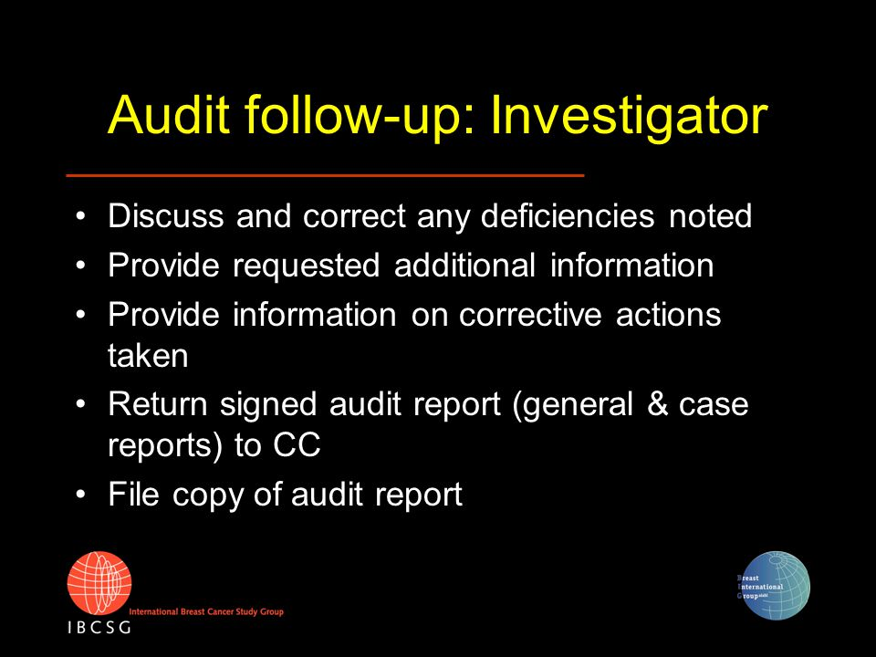 Audit follow-up: Investigator Discuss and correct any deficiencies noted Provide requested additional information Provide information on corrective ac