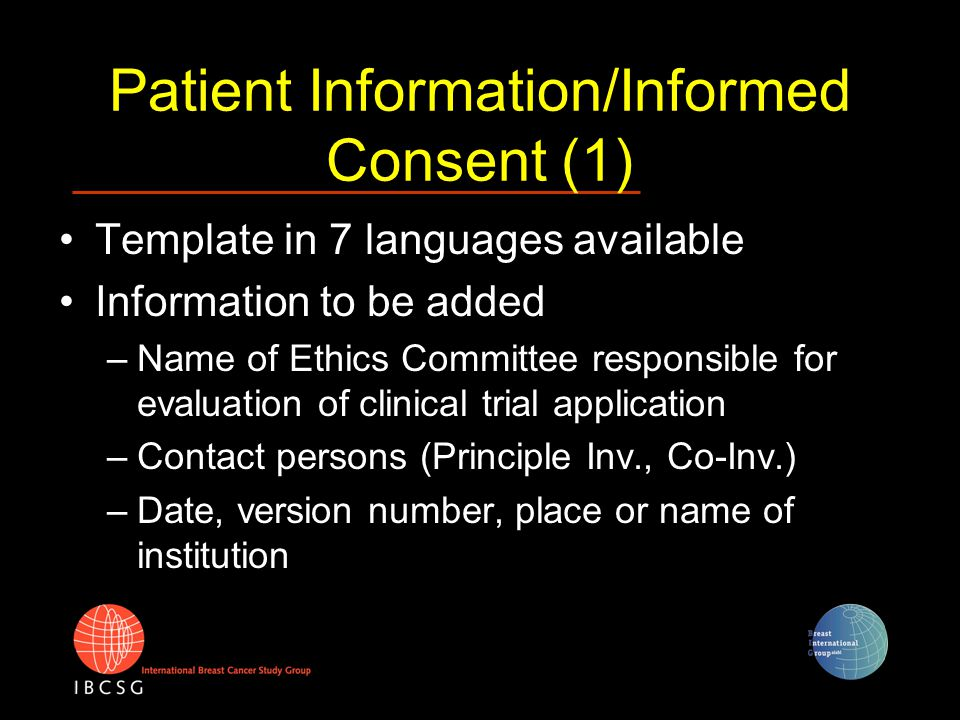 Patient Information/Informed Consent (1) Template in 7 languages available Information to be added –Name of Ethics Committee responsible for evaluatio