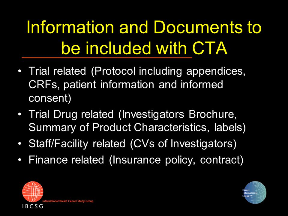 Regulatory Support offered by IBCSG CC For EU countries XML-file of CTA Documents to be enclosed with CTA (eg Investigators Brochure, labels) Information of approvals from other countries
