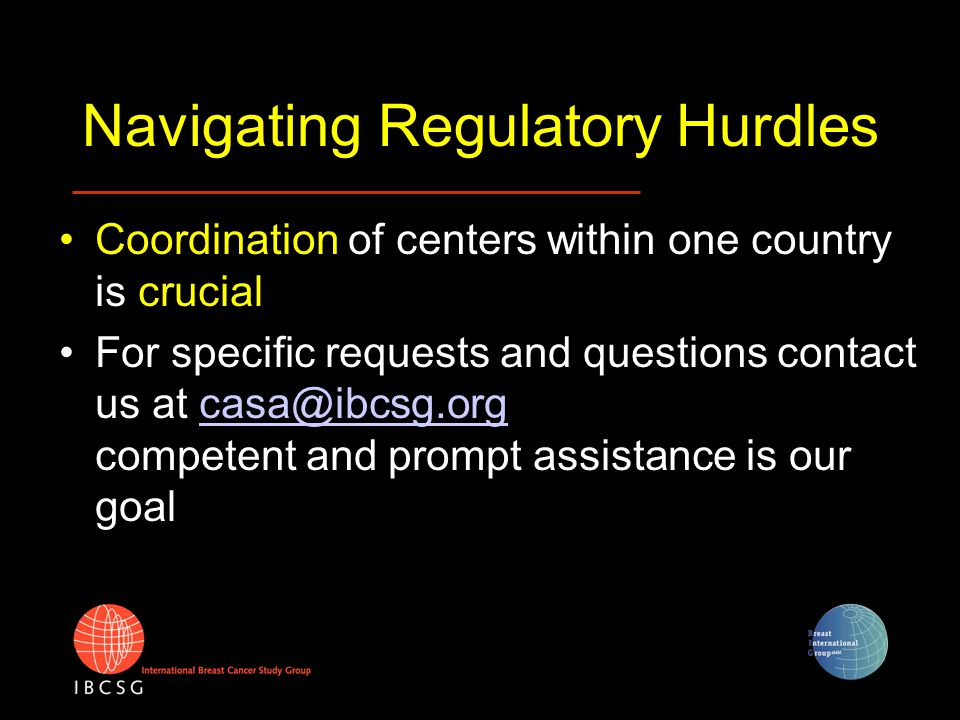 Navigating Regulatory Hurdles Coordination of centers within one country is crucial For specific requests and questions contact us at casa@ibcsg.org c