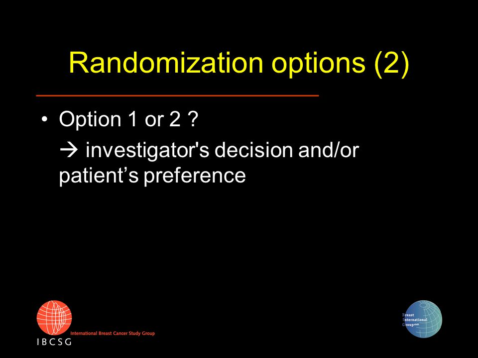 Randomization options (2) Option 1 or 2 ?  investigator's decision and/or patient's preference