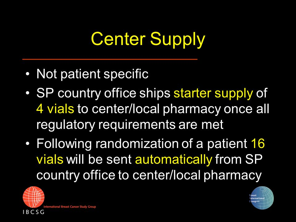 Center Supply Not patient specific SP country office ships starter supply of 4 vials to center/local pharmacy once all regulatory requirements are met