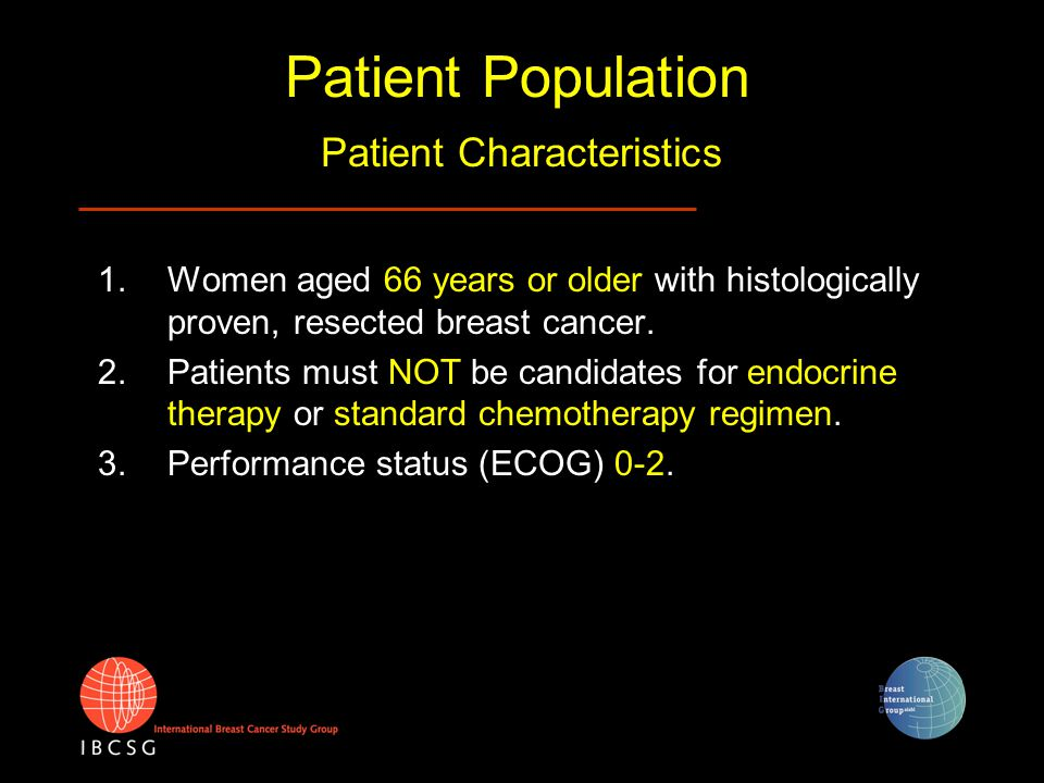 Patient Population Disease Characteristics 1.Patients must have endocrine nonresponsive tumors (ER < 10% by IHC; if PgR done, < 10% by IHC) 2.Tumor must be confined to the breast and axillary nodes without detected metastases elsewhere.