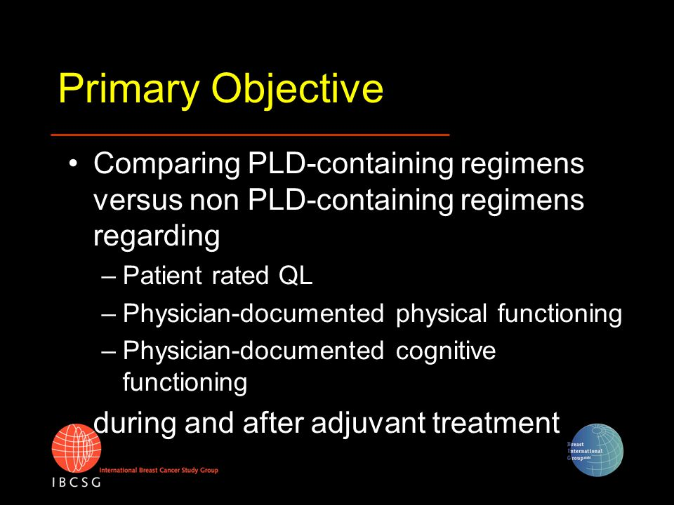 Primary Objective Comparing PLD-containing regimens versus non PLD-containing regimens regarding –Patient rated QL –Physician-documented physical func
