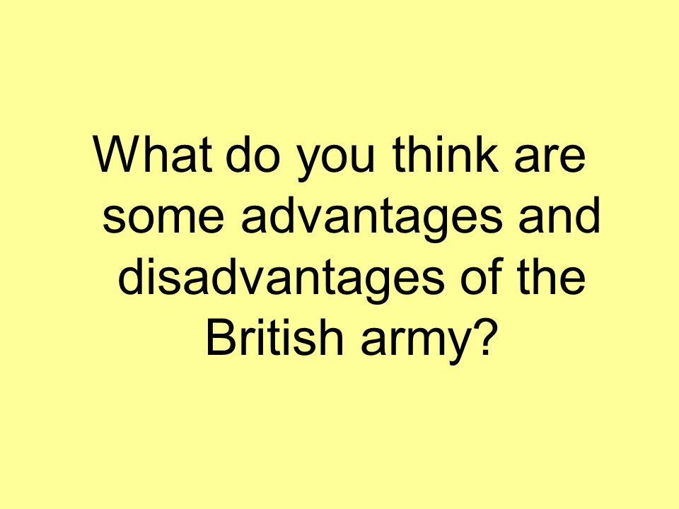 What do you think are some advantages and disadvantages of the British army?