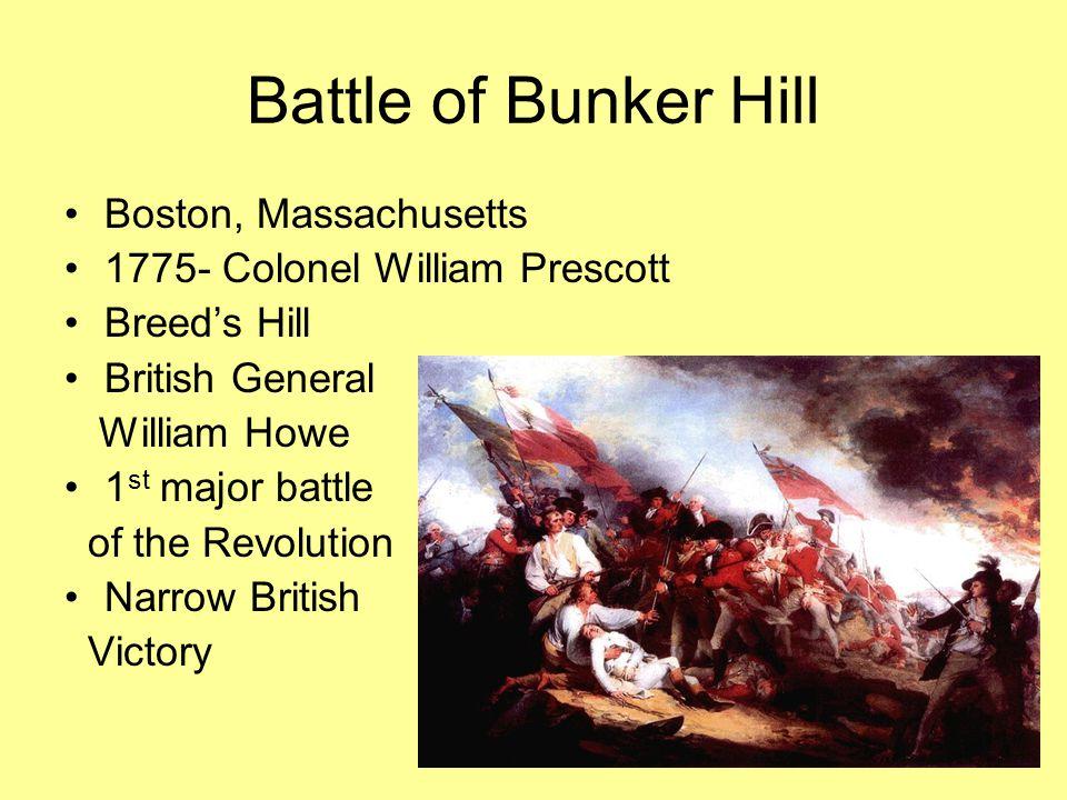 Battle of Bunker Hill Boston, Massachusetts 1775- Colonel William Prescott Breed's Hill British General William Howe 1 st major battle of the Revoluti