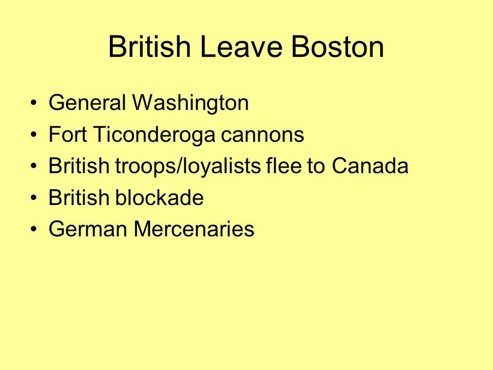 British Leave Boston General Washington Fort Ticonderoga cannons British troops/loyalists flee to Canada British blockade German Mercenaries