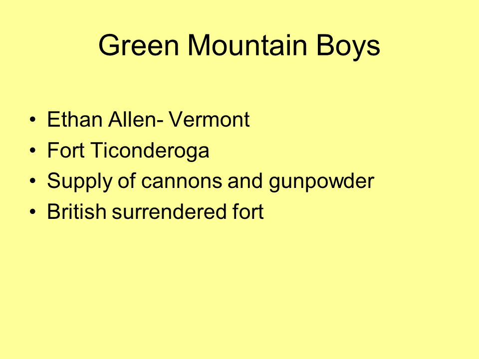 Green Mountain Boys Ethan Allen- Vermont Fort Ticonderoga Supply of cannons and gunpowder British surrendered fort