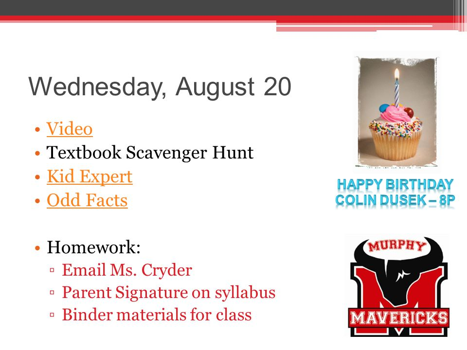 Wednesday, August 20 Video Textbook Scavenger Hunt Kid Expert Odd Facts Homework: ▫Email Ms.