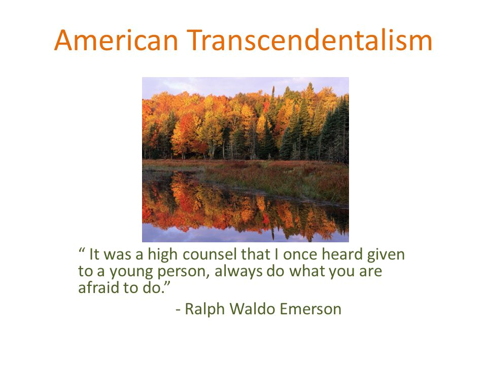 "American Transcendentalism "" It was a high counsel that I once heard given to a young person, always do what you are afraid to do."" - Ralph Waldo Emer"