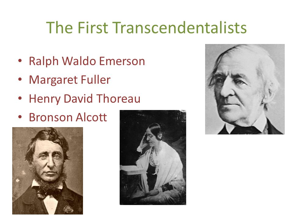 The First Transcendentalists Ralph Waldo Emerson Margaret Fuller Henry David Thoreau Bronson Alcott