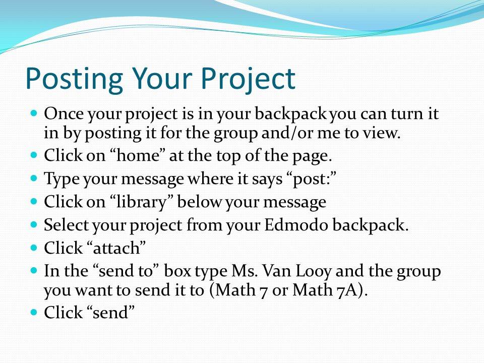 Posting Your Project Once your project is in your backpack you can turn it in by posting it for the group and/or me to view.