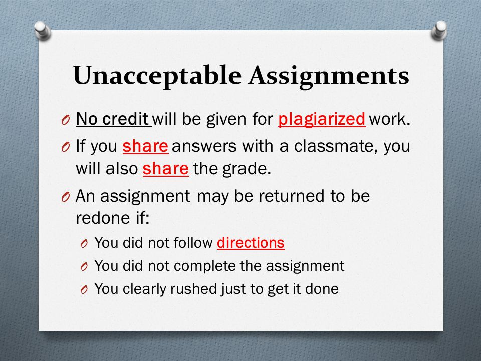 academic expectations classwork and homework o complete all  unacceptable assignments o no credit will be given for plagiarized work