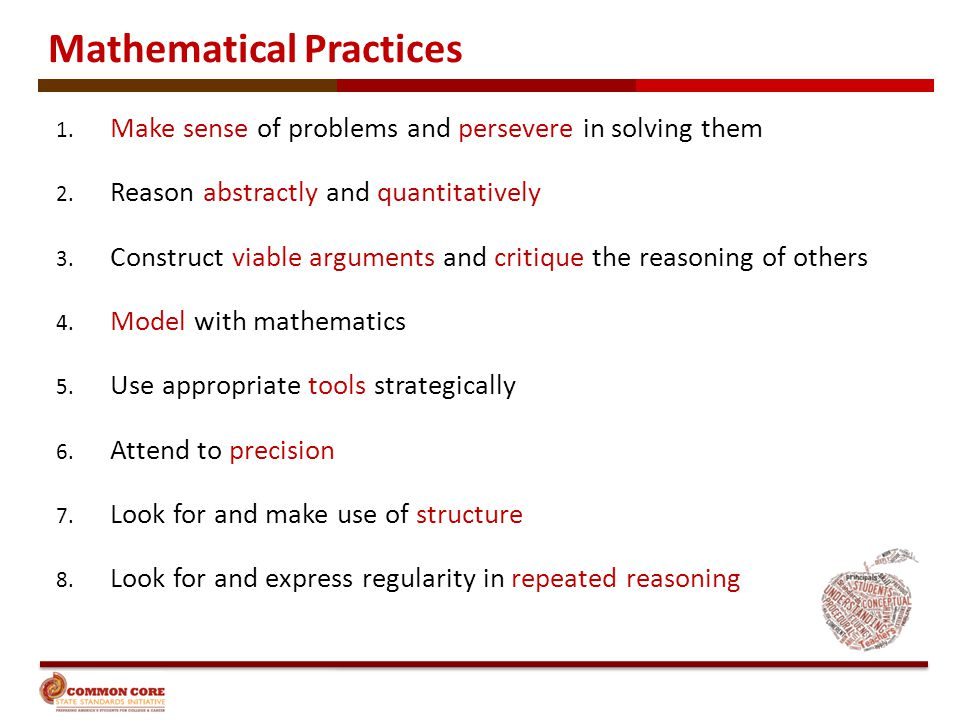 Mathematical Practices 1. Make sense of problems and persevere in solving them 2. Reason abstractly and quantitatively 3. Construct viable arguments a