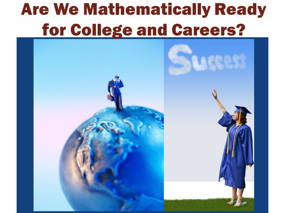 Are We Mathematically Ready for College and Careers?
