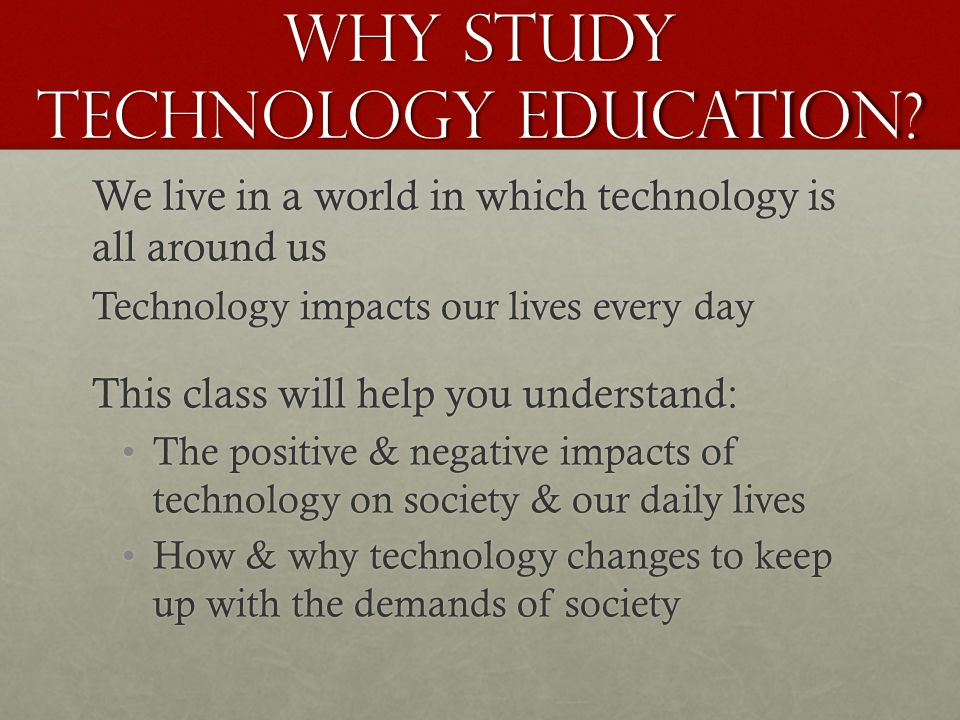 WHY STUDY TECHNOLOGY EDUCATION.
