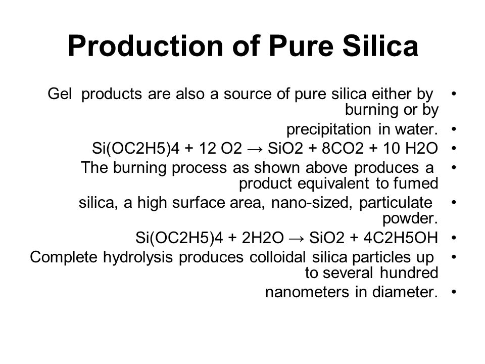 Production of Pure Silica Gel products are also a source of pure silica either by burning or by precipitation in water.