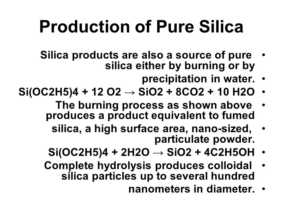 Production of Pure Silica Silica products are also a source of pure silica either by burning or by precipitation in water.