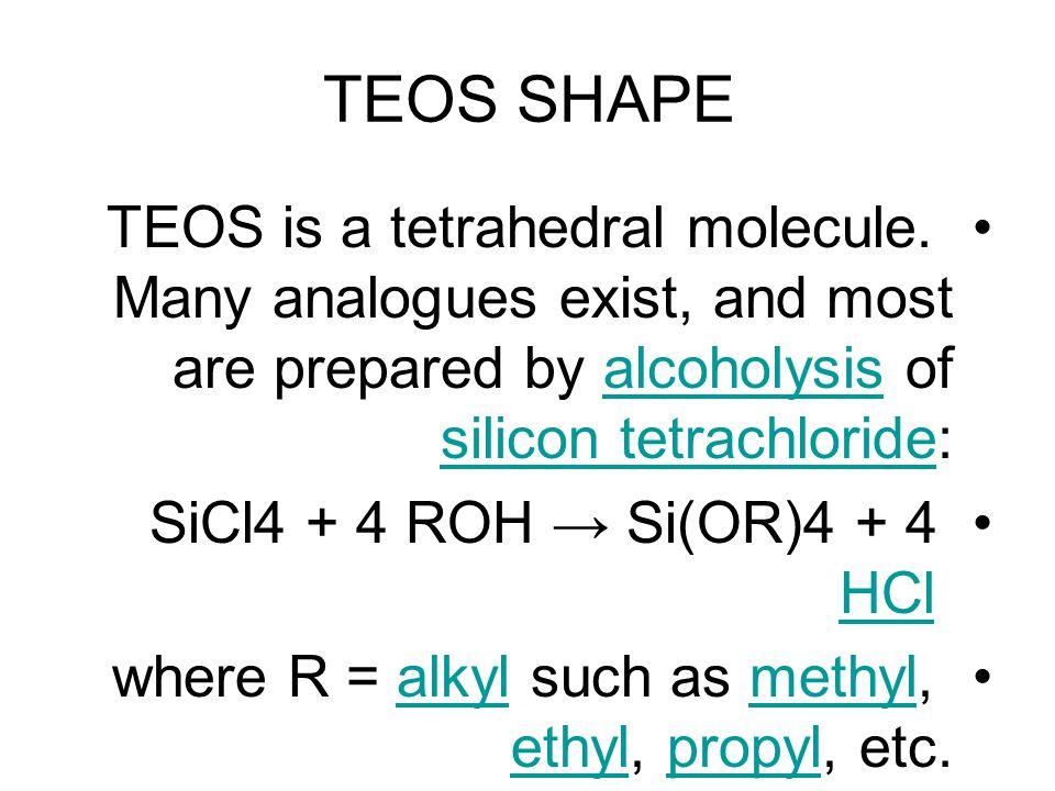 TEOS SHAPE TEOS is a tetrahedral molecule.