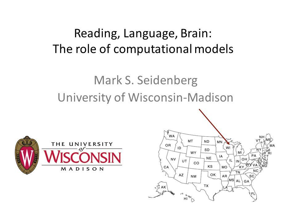 Reading, Language, Brain: The role of computational models Mark S.