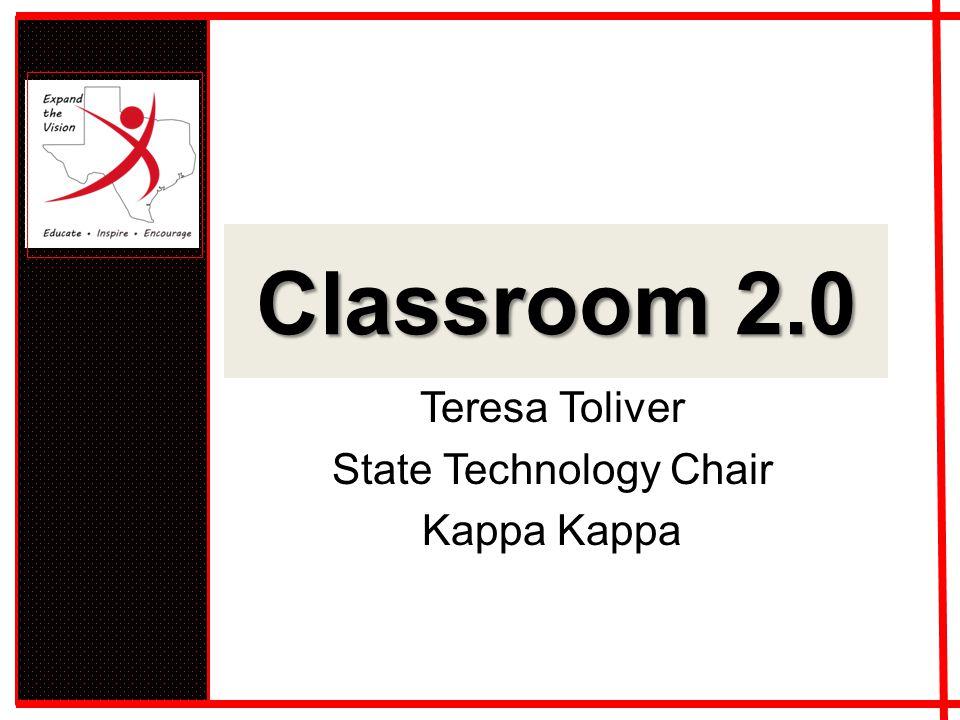 Classroom 2.0 Teresa Toliver State Technology Chair Kappa