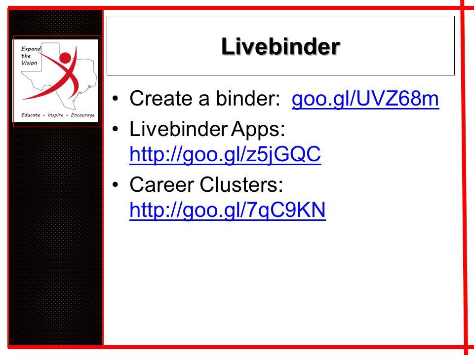 Livebinder Create a binder: goo.gl/UVZ68mgoo.gl/UVZ68m Livebinder Apps: http://goo.gl/z5jGQC http://goo.gl/z5jGQC Career Clusters: http://goo.gl/7qC9KN http://goo.gl/7qC9KN