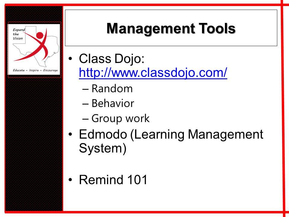Management Tools Class Dojo: http://www.classdojo.com/ http://www.classdojo.com/ – Random – Behavior – Group work Edmodo (Learning Management System) Remind 101