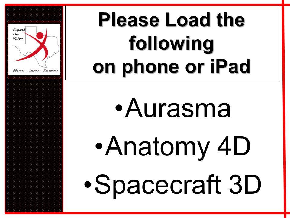 Please Load the following on phone or iPad Aurasma Anatomy 4D Spacecraft 3D