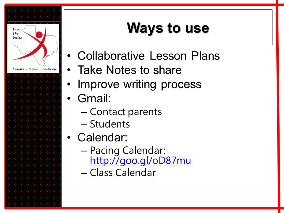 Ways to use Collaborative Lesson Plans Take Notes to share Improve writing process Gmail: – Contact parents – Students Calendar: – Pacing Calendar: ht