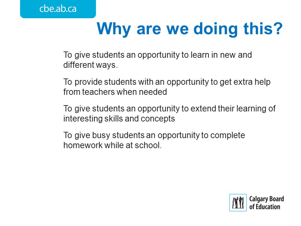 Why are we doing this. To give students an opportunity to learn in new and different ways.