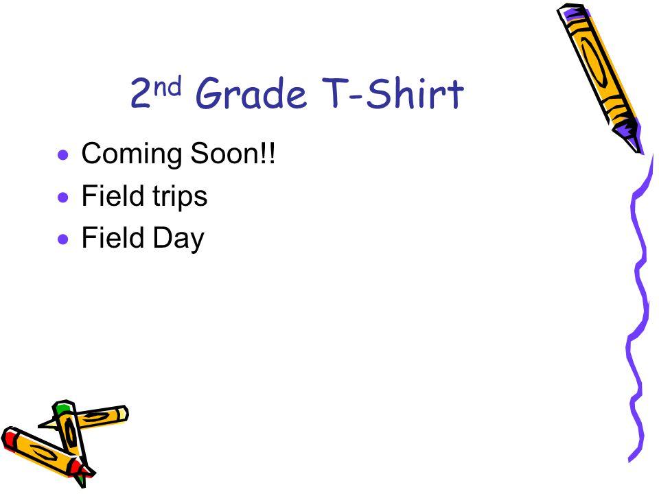 2 nd Grade T-Shirt  Coming Soon!!  Field trips  Field Day